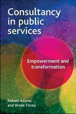 Consultancy in Public Services : Empowerment and Transformation - Robert Adams
