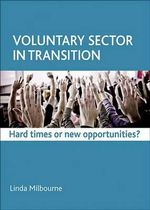 Voluntary Sector in Transition : Hard Times or New Opportunities? - Linda Milbourne