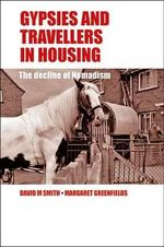 Gypsies and Travellers in Housing : The Decline of Nomadism - David M. Smith