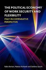 The Political Economy of Work Security and Flexibility : Italy in Comparative Perspective - Fabio Berton