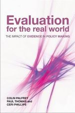 Evaluation for the Real World : The Impact of Evidence in Policy Making - Colin Palfrey
