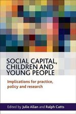 Social Capital, Children and Young People : Implications for Practice, Policy and Research