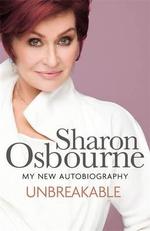 Unbreakable : My New Autobiography - Sharon Osbourne