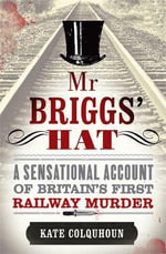 Mr Briggs' Hat : The True Story of a Victorian Railway Murder - Kate Colquhoun