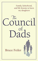 The Council Of Dads : Family, Fatherhood, And Life Lessons To Leave My Daughters : Family, Fatherhood, and Life Lessons to Leave My Daughters - Bruce Feiler