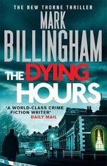 The Dying Hours : Tom Thorne Novels - Mark Billingham