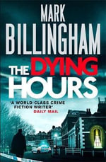 The Dying Hours : Number 11 in series - Mark Billingham