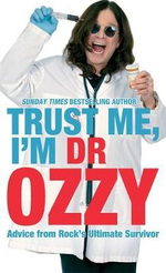 Trust Me, I'm Dr. Ozzy : Advice from Rock's Ultimate Survivor - Ozzy Osbourne