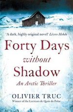 Forty Days Without Shadow : An Arctic Thriller - Olivier Truc