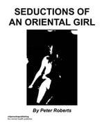 Seductions Of An Oriental Girl - Peter Roberts