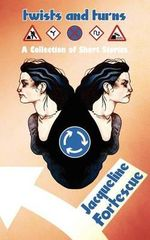 Twists and Turns : A Collection of Short Stories - Jacqueline Fortescue