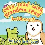 Easy Read with Grandma Read : Book 3, Stage 1 - Frog and Owl - Research Helen Barlow