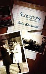 Snapshots : A Reporter's Life - Emeritus Reader in Classics Cambridge University Honorary Fellow John Chadwick