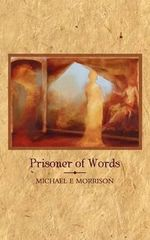Prisoner of Words - Michael E Morrison