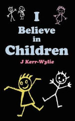 I Believe in Children - J Kerr-Wylie