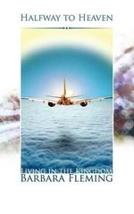 Halfway to Heaven : Living in the Kingdom - Barbara Fleming