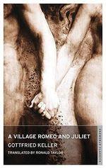 A Village Romeo and Juliet : Oneworld Classics - Gottfried Keller