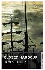 The Closed Harbour - James Hanley