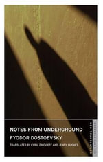 Notes from Underground : Oneworld Classics - Fyodor Dostoyevsky