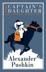 The Captain's Daughter and a History of Pugachov : And the History of the Pugachev Rebellion - Alexander Pushkin