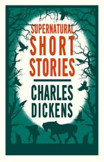 The Supernatural Short Stories of Charles Dickens : With FREE tote bag* - Charles Dickens