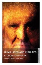 Humiliated and Insulted : Alma Classics - Fyodor Dostoevsky