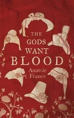 The Gods Want Blood - Anatole France