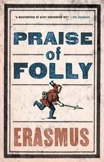 In Praise of Folly : Alma Classics Evergreens - Erasmus