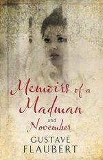 Memoirs of a Madman and November - Gustave Flaubert