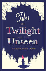 Tales of Twilight and the Unseen : Alma Classics - Sir Arthur Conan Doyle