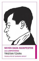 Seven Dada Manifestoes and Lampisteries - Tristan Tzara