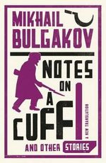 Notes on a Cuff and Other Stories - Mikhail Afanasevich Bulgakov