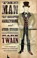 The Man That Corrupted Hadleyburg and Other Stories - Mark Twain