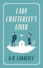 Lady Chatterley's Lover : Alma Classics Evergreens - D. H. Lawrence