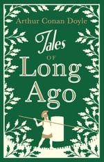 Tales of Long Ago - Arthur Conan Doyle