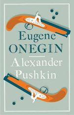 Eugene Onegin : Alma Classics Evergreens - Alexander Pushkin