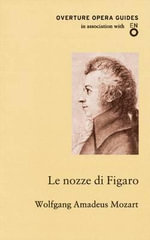 Le Nozze Di Figaro : The Marriage of Figaro - Wolfgang Amadeus Mozart