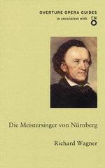Die Meistersinger von Nurnberg : Overture Opera Guides - Richard Wagner