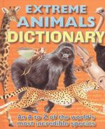 Extreme Animals Dictionary : An A To Z Of The World's Most Incredible Species - Alligator Books