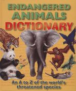 Endangered Animals Dictionary : An A-Z Of The Worl's Threatened Species