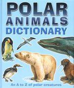 Polar Animals Dictionary : An A to Z of Polar Creatures