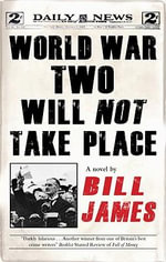 World War Two Will Not Take Place - Bill James