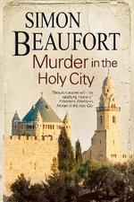 Murder in the Holy City : A Sir Geoffrey Mappestone Mystery - Simon Beaufort