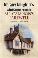 Margery Allingham's Mr Campion's Farewell : The Return of Albert Campion Completed by Mike Ripley - Mike Ripley