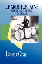 Charlie Fontayne and His Shimmering Cymbals - Laurie Gray