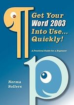 Get Your Word 2003 Into Use...Quickly! - Norma Sollers