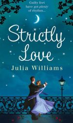 Strictly Love : Free Essential Guide to Ballroom Dancing Enclosed - Julia Williams