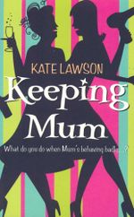 Keeping Mum : What do you do when Mum's behaving badly...? - Kate Lawson