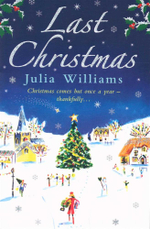 Last Christmas : Christmas comes but once a year - thankfully - Julia Williams