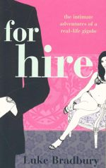 For Hire : The intimate adventures of a real-life gigolo - Luke Bradbury